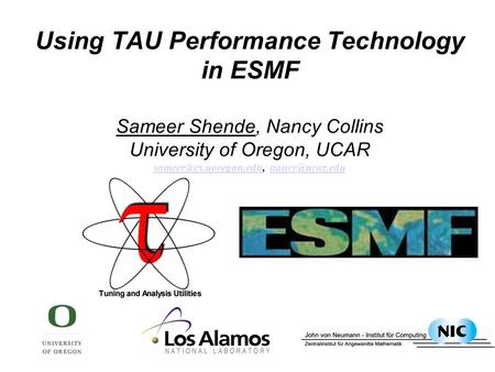 Using TAU Performance Technology in ESMF Sameer Shende, Nancy Collins University of Oregon, UCAR