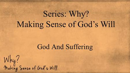 God And Suffering Series: Why? Making Sense of God's Will.