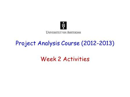Project Analysis Course (2012-2013) Week 2 Activities.