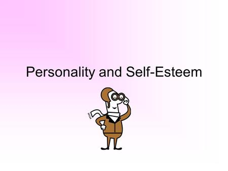 Personality and Self-Esteem. Paper Hunt: Find a half-sheet of white paper that is laying around the classroom (windowsill, table). You need 1 piece BEFORE.