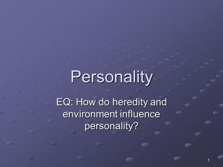 EQ: How do heredity and environment influence personality?