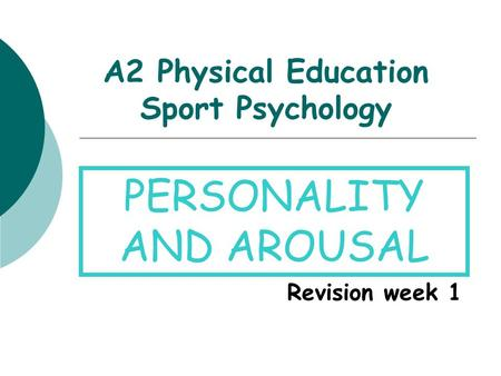 A2 Physical Education Sport Psychology Revision week 1 PERSONALITY AND AROUSAL.