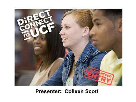 Presenter: Colleen Scott. Share Information: UCF DiRECTCONNECT To UCF Questions.