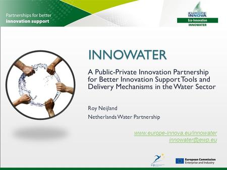 INNOWATER INNOWATER A Public-Private Innovation Partnership for Better Innovation Support Tools and Delivery Mechanisms in the Water Sector www.europe-innova.eu/innowater.