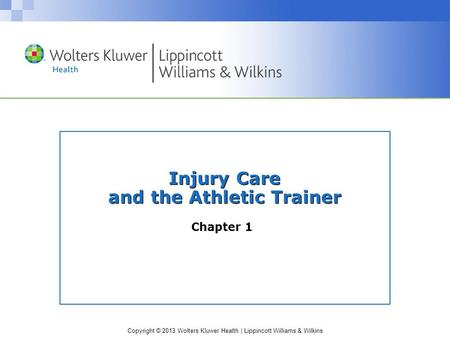 Copyright © 2013 Wolters Kluwer Health | Lippincott Williams & Wilkins Injury Care and the Athletic Trainer Chapter 1.