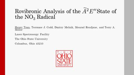 Rovibronic Analysis of the State of the NO 3 Radical Henry Tran, Terrance J. Codd, Dmitry Melnik, Mourad Roudjane, and Terry A. Miller Laser Spectroscopy.