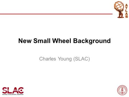 New Small Wheel Background Charles Young (SLAC). NEW JD GEOMETRY New Small Wheel Background 2.