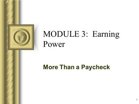MODULE 3: Earning Power More Than a Paycheck 1 Creating Your Own Career Plan It takes about __ years to go from clueless to having a fulfilling job/career.