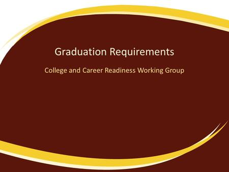 Graduation Requirements College and Career Readiness Working Group.
