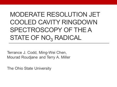 MODERATE RESOLUTION JET COOLED CAVITY RINGDOWN SPECTROSCOPY OF THE A STATE OF NO 3 RADICAL Terrance J. Codd, Ming-Wei Chen, Mourad Roudjane and Terry A.