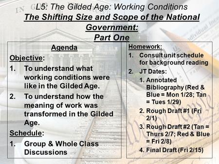 L5: The Gilded Age: Working Conditions The Shifting Size and Scope of the National Government: Part One Agenda Objective: 1.To understand what working.