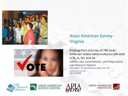 Asian American Survey - Virginia Findings from a Survey of 700 Asian American Voters nationwide plus 100 each in FL, IL, NV, and VA Celinda Lake, David.