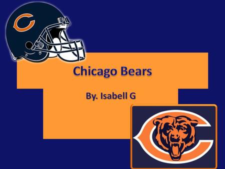 I chose the Chicago Bears because they are my favorite football team. I also chose them because I wanted to learn more about them.