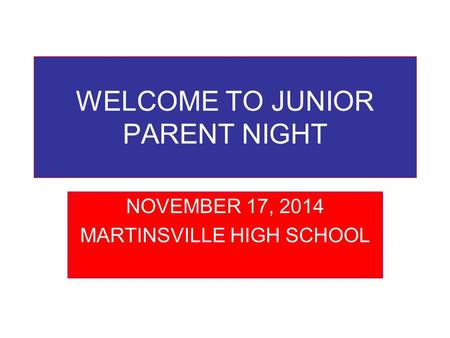 WELCOME TO JUNIOR PARENT NIGHT NOVEMBER 17, 2014 MARTINSVILLE HIGH SCHOOL.
