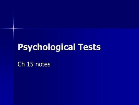 Psychological Tests Ch 15 notes. Psychological Tests Assess abilities, feelings, attitudes, and behaviors Assess abilities, feelings, attitudes, and behaviors.