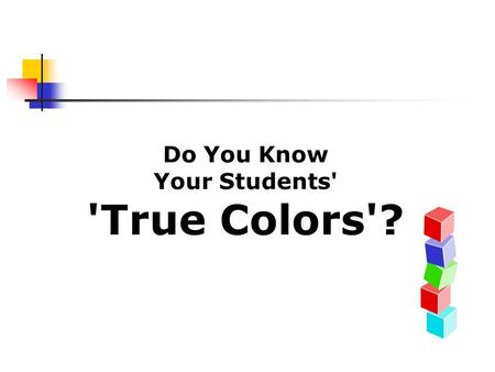 Do You Know Your Students' 'True Colors'?. Knowing the number of blues, oranges, golds, and greens in a classroom can help a teacher plan lessons and.