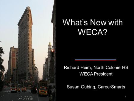 What's New with WECA? Richard Heim, North Colonie HS WECA President Susan Gubing, CareerSmarts 1.