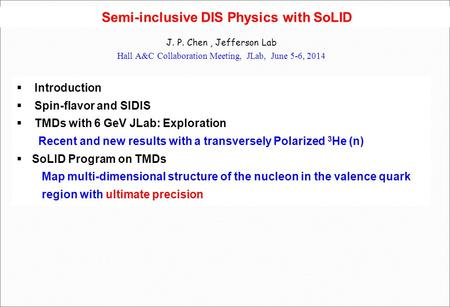 Semi-inclusive DIS Physics with SoLID J. P. Chen, Jefferson Lab Hall A&C Collaboration Meeting, JLab, June 5-6, 2014  Introduction  Spin-flavor and SIDIS.