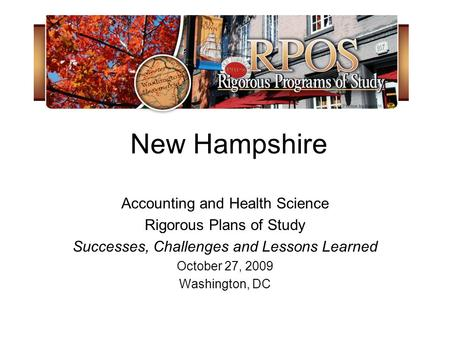 New Hampshire Accounting and Health Science Rigorous Plans of Study Successes, Challenges and Lessons Learned October 27, 2009 Washington, DC.