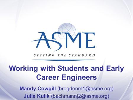 Working with Students and Early Career Engineers Mandy Cowgill Julie Kulik
