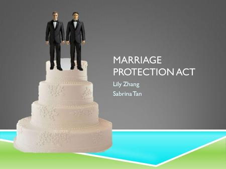 MARRIAGE PROTECTION ACT Lily Zhang Sabrina Tan. GENERAL INFORMATION  WHAT IS IT?-the act amends the federal judicial code to deny federal courts jurisdiction.