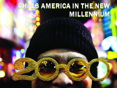 Ch. 16 America in the New Millennium