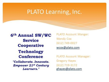 PLATO Learning, Inc. 6 th Annual SW/WC Service Cooperative Technology Conference Collaborate. Innovate. Empower 21 st Century Learners. PLATO Account.