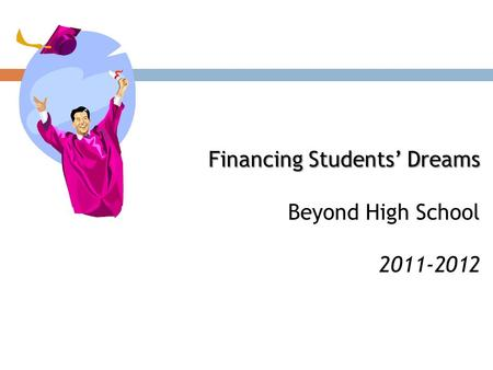Financing Students' Dreams Beyond High School 2011-2012.