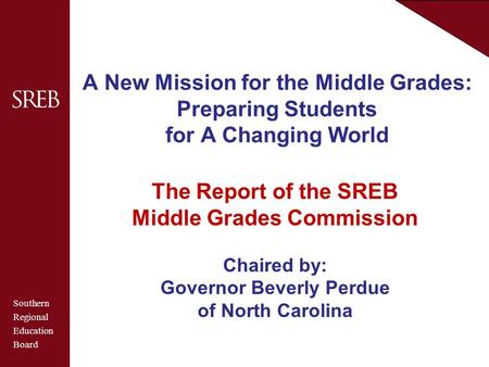 Southern Regional Education Board A New Mission for the Middle Grades: Preparing Students for A Changing World The Report of the SREB Middle Grades Commission.