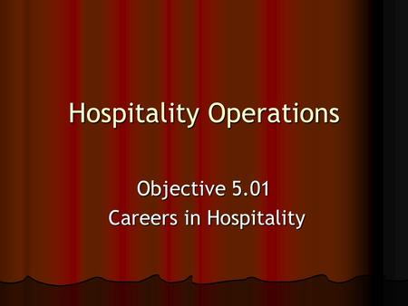 Hospitality Operations Objective 5.01 Careers in Hospitality Careers in Hospitality.