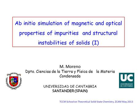 Ab initio simulation of magnetic and optical properties of impurities and structural instabilities of solids (I) M. Moreno Dpto. Ciencias de la Tierra.