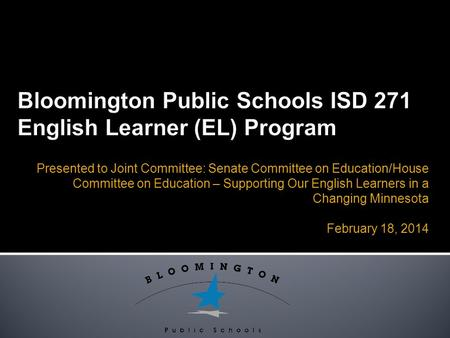 Presented to Joint Committee: Senate Committee on Education/House Committee on Education – Supporting Our English Learners in a Changing Minnesota February.