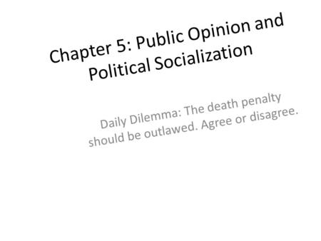 public opinion and political socialization ppt video online  chapter 5 public opinion and political socialization