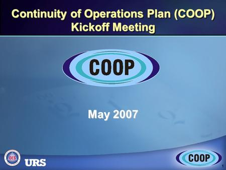 1 Continuity of Operations Plan (COOP) Kickoff Meeting May 2007.