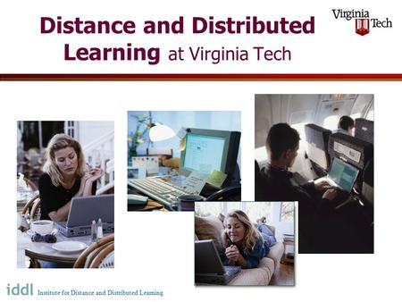 Distance and Distributed Learning at Virginia Tech Institute for Distance and Distributed Learning.