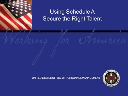 Report Tile Using Schedule A Secure the Right Talent UNITED STATES OFFICE OF PERSONNEL MANAGEMENT.