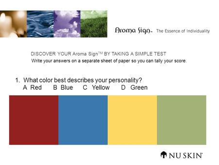1. What color best describes your personality? A Red B Blue C Yellow D Green DISCOVER YOUR Aroma Sign TM BY TAKING A SIMPLE TEST Write your answers on.