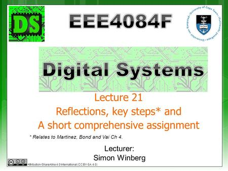 Lecturer: Simon Winberg Lecture 21 Reflections, key steps* and A short comprehensive assignment * Relates to Martinez, Bond and Vai Ch 4. Attribution-ShareAlike.