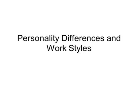 Personality Differences and Work Styles. Today's Class Turn in Homework Compare Class Personality Types (5 min) Listen to presentation on differences.