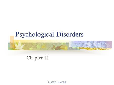©2002 Prentice Hall Psychological Disorders Chapter 11.