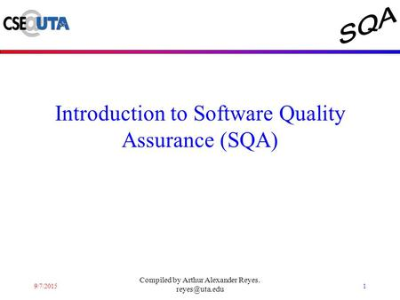9/7/20151 Compiled by Arthur Alexander Reyes. Introduction to Software Quality Assurance (SQA)
