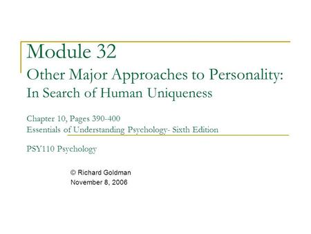 Module 32 Other Major Approaches to Personality: In Search of Human Uniqueness Chapter 10, Pages 390-400 Essentials of Understanding Psychology- Sixth.