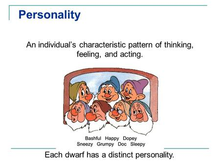 Personality An individual's characteristic pattern of thinking, feeling, and acting. Each dwarf has a distinct personality.