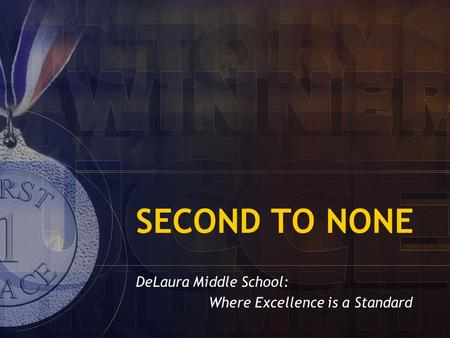 SECOND TO NONE DeLaura Middle School: Where Excellence is a Standard.