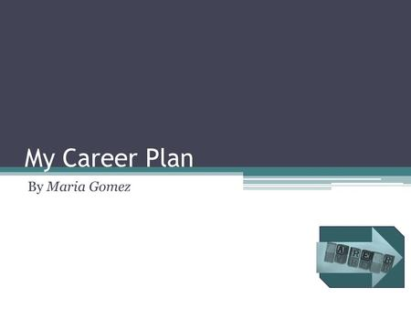 My Career Plan By Maria Gomez. My Career Goal To become a computer software engineer To design software to meet customers' needs 2.