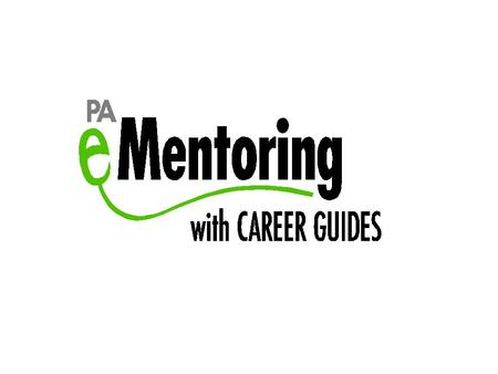 EMentoring. What is PA eMentoring? Online relationship with a mentor Opportunity to develop a career focus through curriculum.