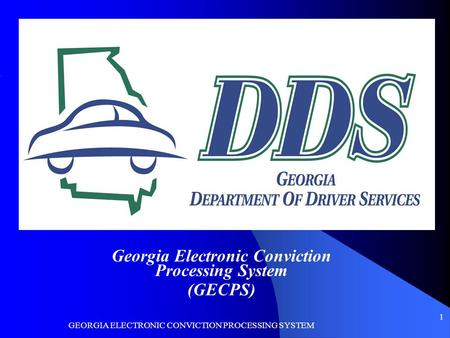GEORGIA ELECTRONIC CONVICTION PROCESSING SYSTEM 1 Georgia Electronic Conviction Processing System (GECPS)