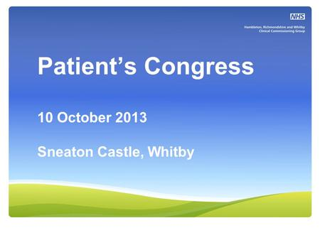 Patient's Congress 10 October 2013 Sneaton Castle, Whitby.