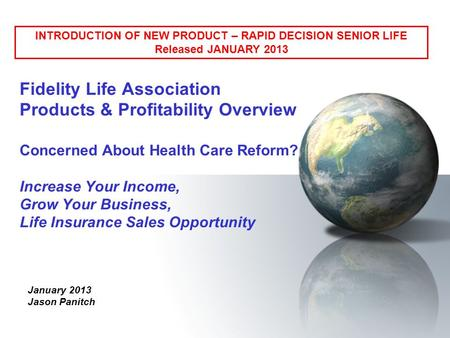 Fidelity Life Association Products & Profitability Overview Concerned About Health Care Reform? Increase Your Income, Grow Your Business, Life Insurance.