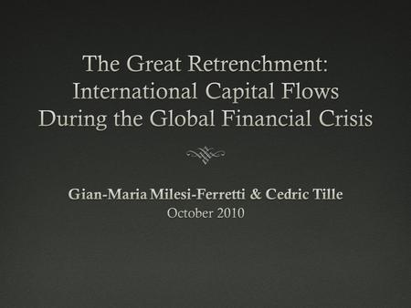 Contents  International Capital Flows Before the Crisis  Describe the Patterns of Financial Integration Before the Crisis  Identify the Drivers Financial.